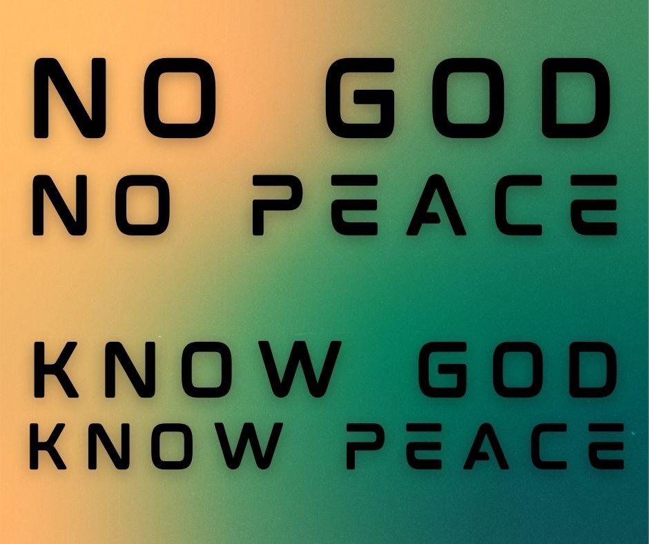 No God, No Peace. Know God, Know Peace